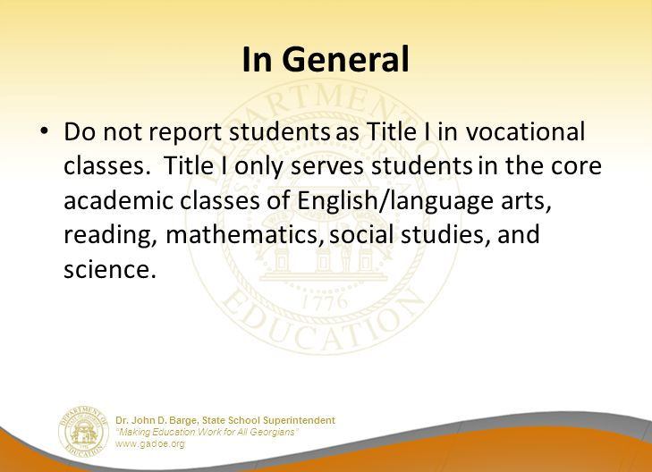 """Dr. John D. Barge, State School Superintendent """"Making Education Work for All Georgians"""" www.gadoe.org In General Do not report students as Title I in"""