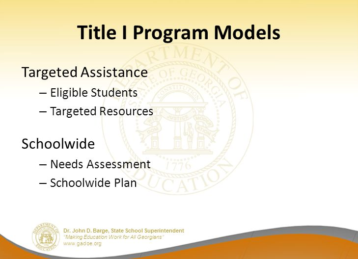 """Dr. John D. Barge, State School Superintendent """"Making Education Work for All Georgians"""" www.gadoe.org Title I Program Models Targeted Assistance – El"""