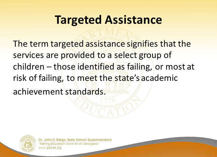 """Dr. John D. Barge, State School Superintendent """"Making Education Work for All Georgians"""" www.gadoe.org Targeted Assistance The term targeted assistanc"""