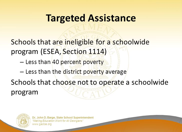 """Dr. John D. Barge, State School Superintendent """"Making Education Work for All Georgians"""" www.gadoe.org Targeted Assistance Schools that are ineligible"""