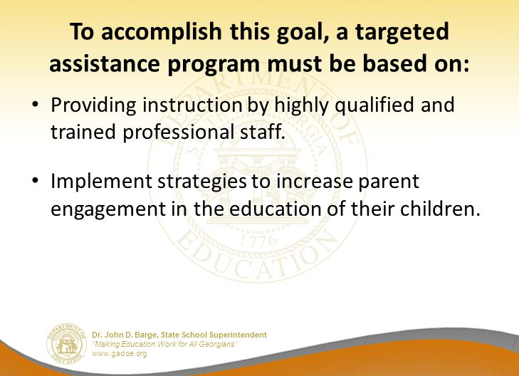 """Dr. John D. Barge, State School Superintendent """"Making Education Work for All Georgians"""" www.gadoe.org To accomplish this goal, a targeted assistance"""