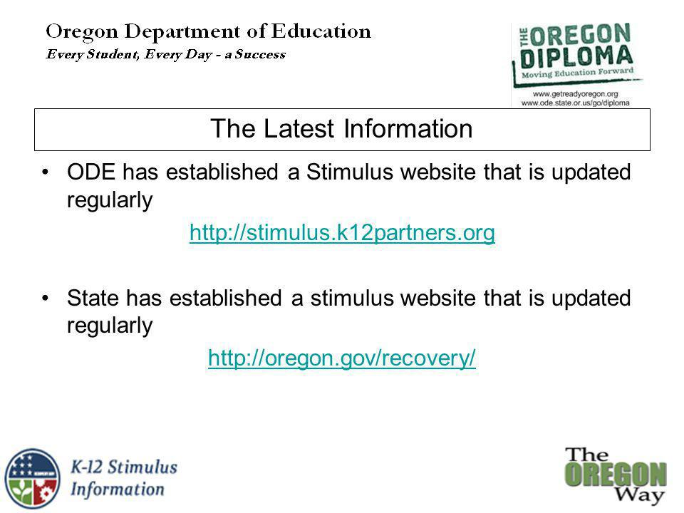 The Latest Information ODE has established a Stimulus website that is updated regularly http://stimulus.k12partners.org State has established a stimulus website that is updated regularly http://oregon.gov/recovery/