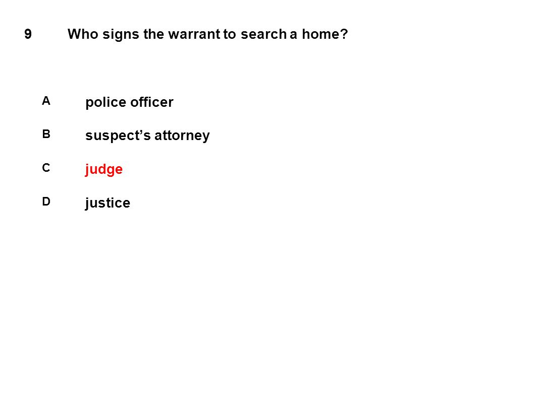 9Who signs the warrant to search a home A police officer B suspect's attorney C judge D justice
