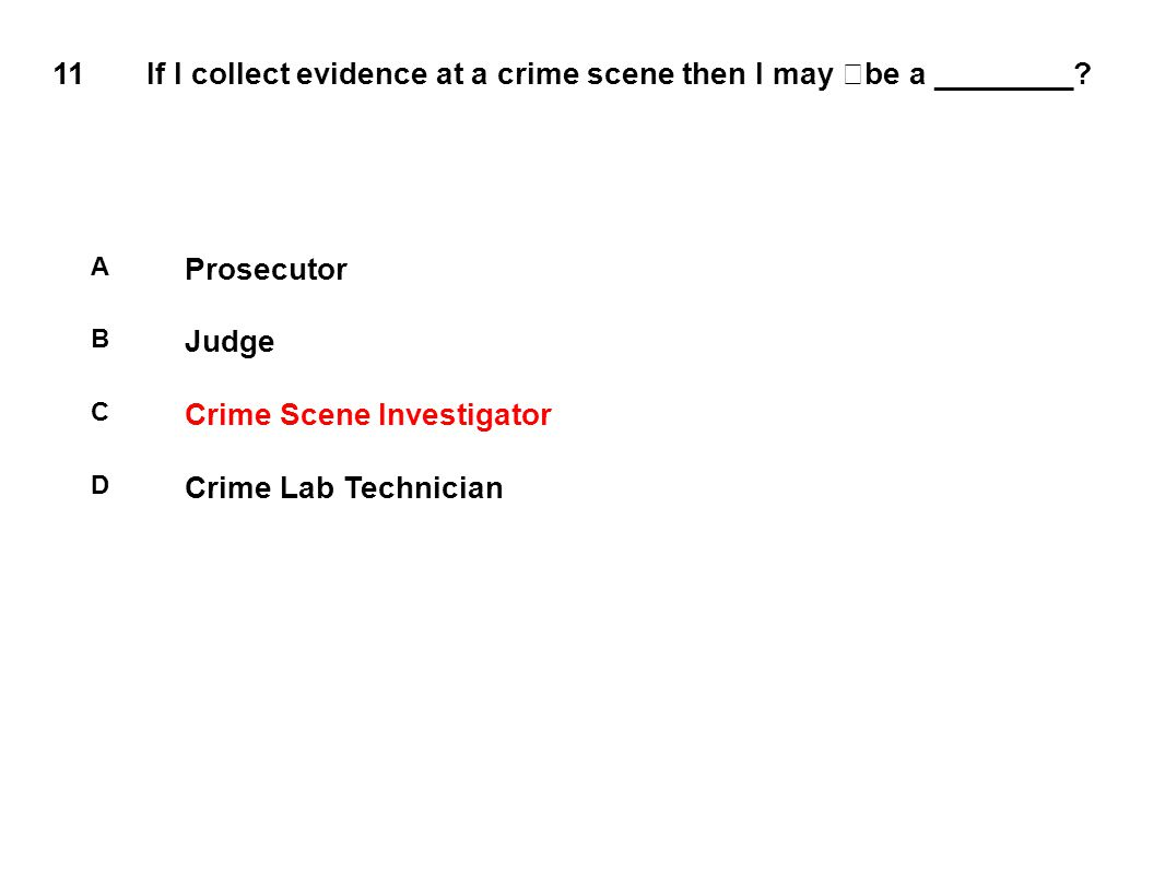 11 If I collect evidence at a crime scene then I may be a ________.
