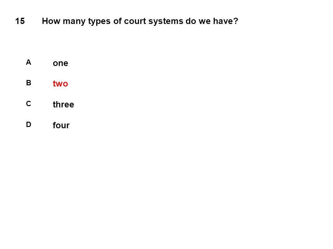 15How many types of court systems do we have A one B two C three D four