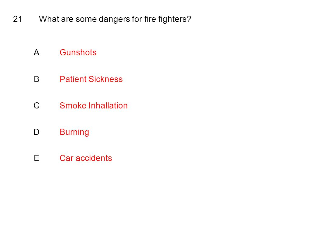 21What are some dangers for fire fighters.