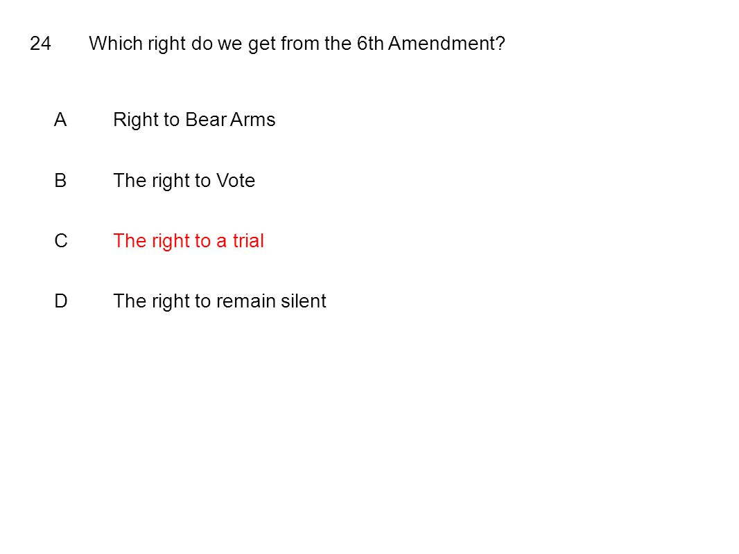 24Which right do we get from the 6th Amendment.