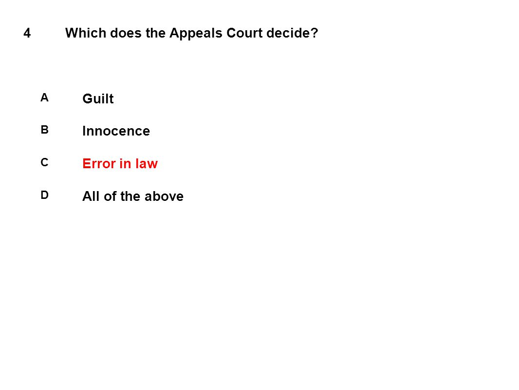 4Which does the Appeals Court decide A Guilt B Innocence C Error in law D All of the above