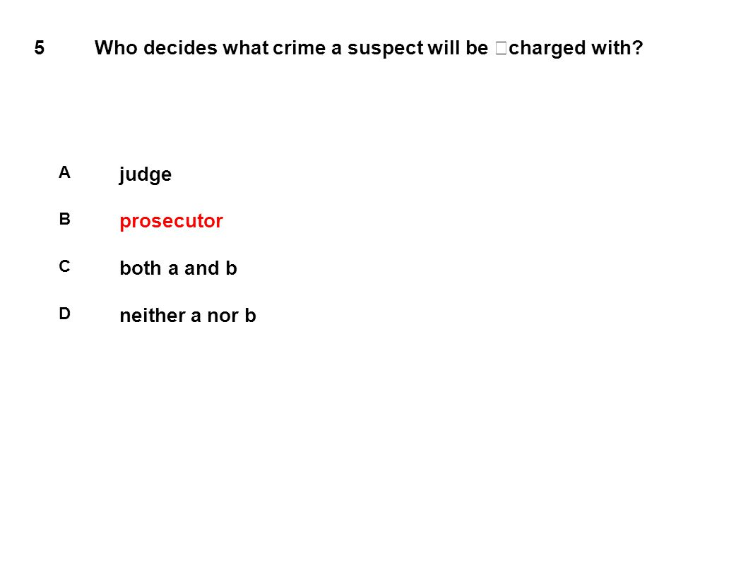 5 Who decides what crime a suspect will be charged with.