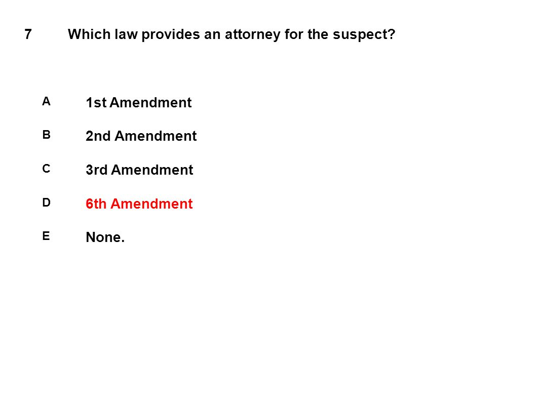7Which law provides an attorney for the suspect.