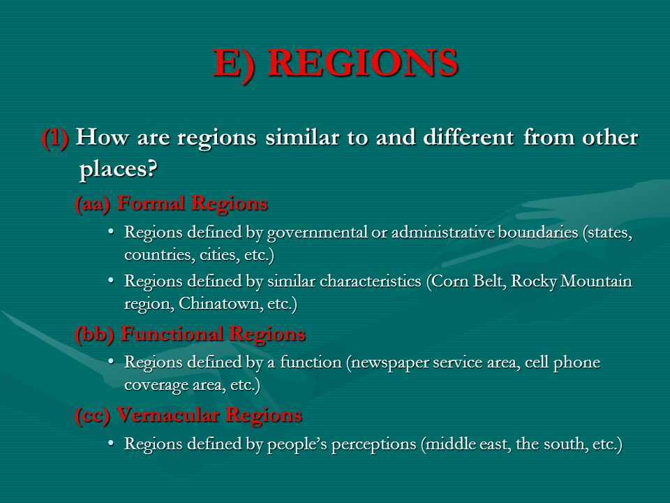 E) REGIONS (1) How are regions similar to and different from other places? places? (aa) Formal Regions Regions defined by governmental or administrati