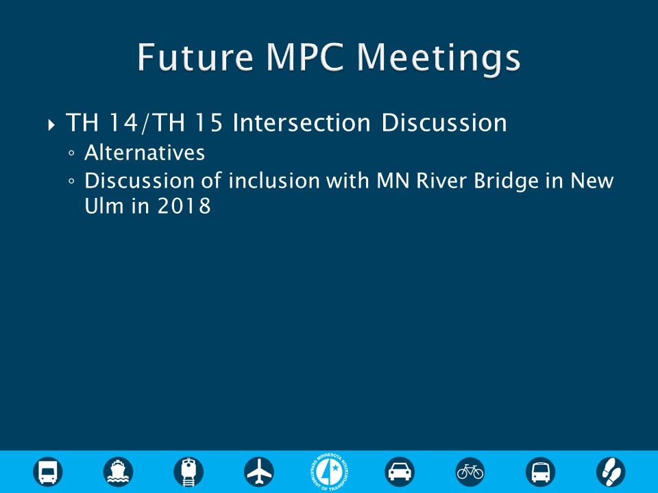  TH 14/TH 15 Intersection Discussion ◦ Alternatives ◦ Discussion of inclusion with MN River Bridge in New Ulm in 2018