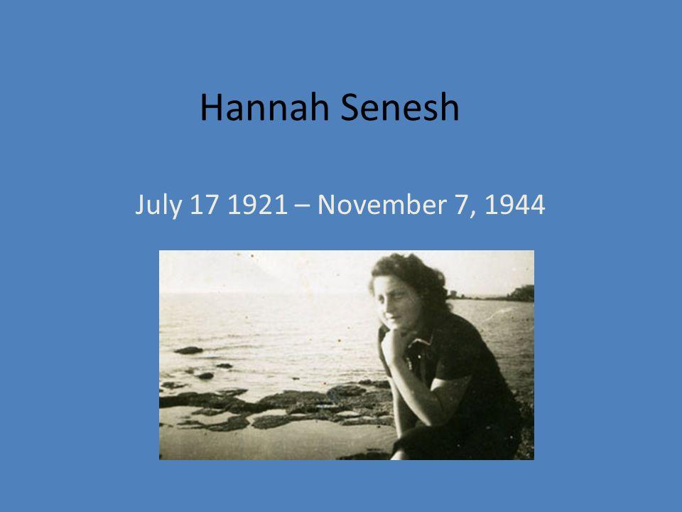 Hannah Senesh July 17 1921 – November 7, 1944