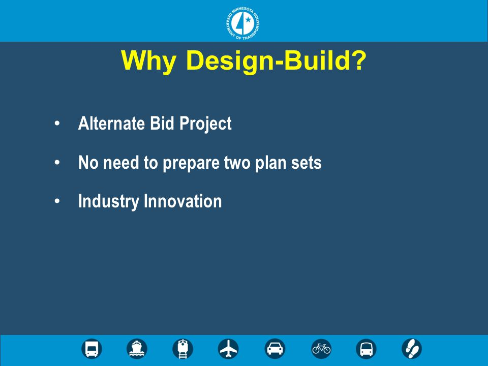 Why Design-Build Alternate Bid Project No need to prepare two plan sets Industry Innovation