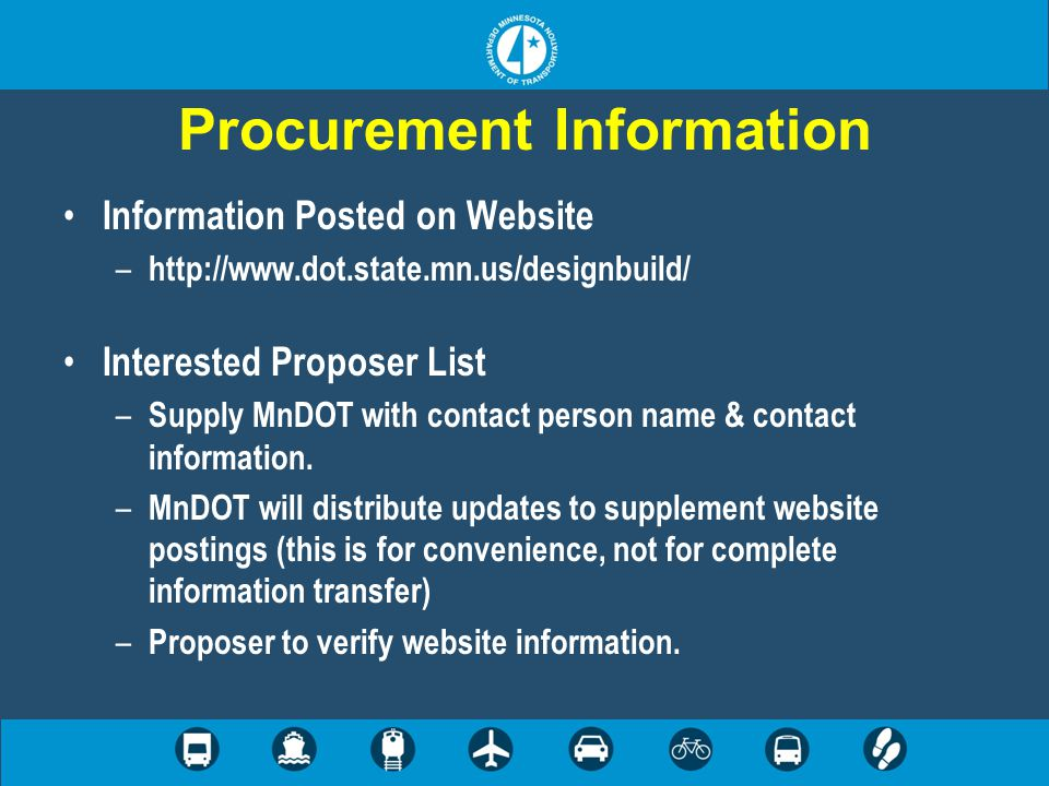 Procurement Information Information Posted on Website – http://www.dot.state.mn.us/designbuild/ Interested Proposer List – Supply MnDOT with contact person name & contact information.