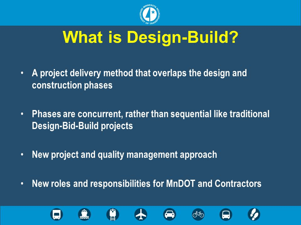 What is Design-Build? A project delivery method that overlaps the design and construction phases Phases are concurrent, rather than sequential like tr