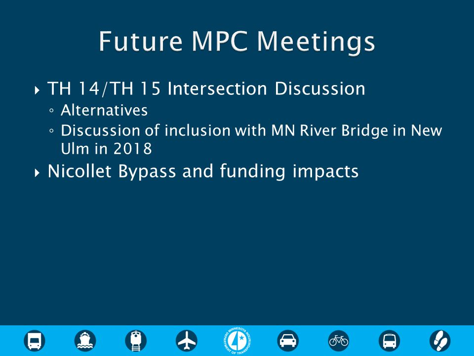  TH 14/TH 15 Intersection Discussion ◦ Alternatives ◦ Discussion of inclusion with MN River Bridge in New Ulm in 2018  Nicollet Bypass and funding impacts