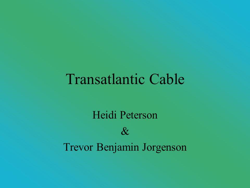 Transatlantic Cable Heidi Peterson & Trevor Benjamin Jorgenson