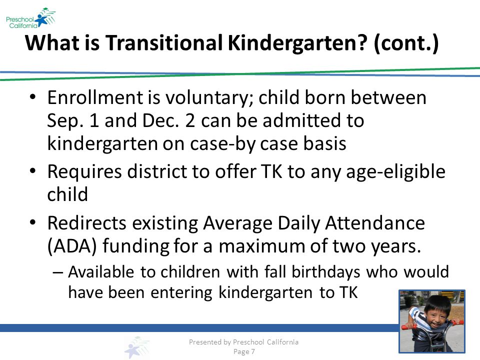 What is Transitional Kindergarten. (cont.) Enrollment is voluntary; child born between Sep.
