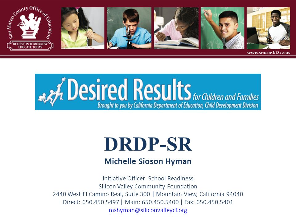 DRDP-SR Michelle Sioson Hyman Initiative Officer, School Readiness Silicon Valley Community Foundation 2440 West El Camino Real, Suite 300 | Mountain