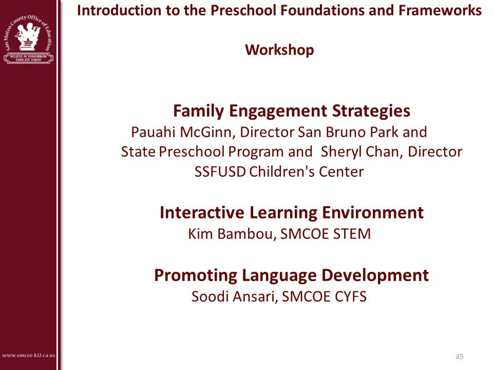 Introduction to the Preschool Foundations and Frameworks Workshop Family Engagement Strategies Pauahi McGinn, Director San Bruno Park and State Presch
