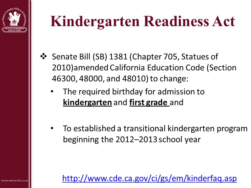 Kindergarten Readiness Act  Senate Bill (SB) 1381 (Chapter 705, Statues of 2010)amended California Education Code (Section 46300, 48000, and 48010) t