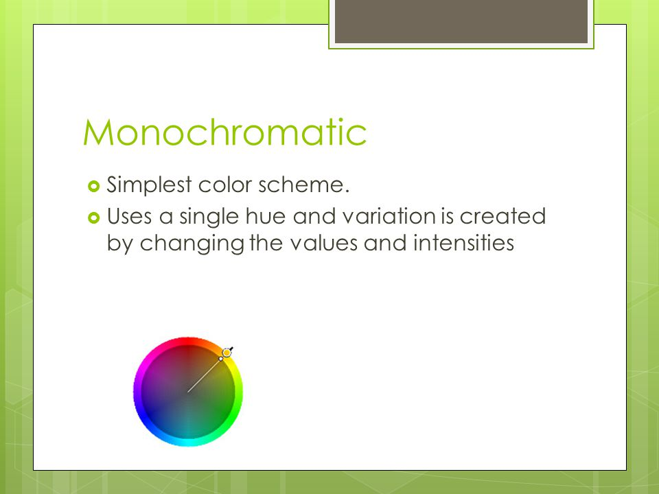 Monochromatic  Simplest color scheme.