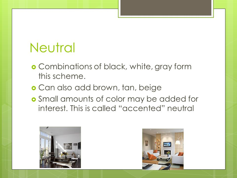 Neutral  Combinations of black, white, gray form this scheme.