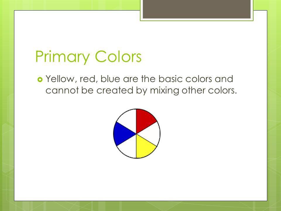 Secondary colors Orange, green, violet.