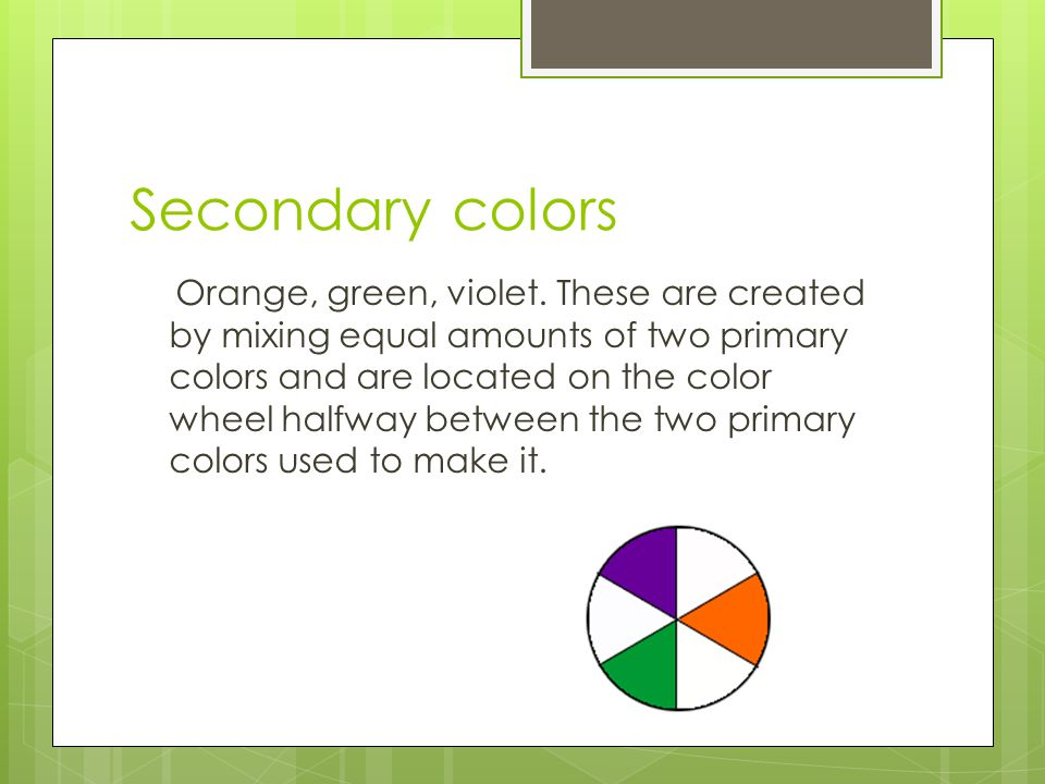 Intermediate/Tertiary Colors  Made from using equal amounts of a primary and secondary color.