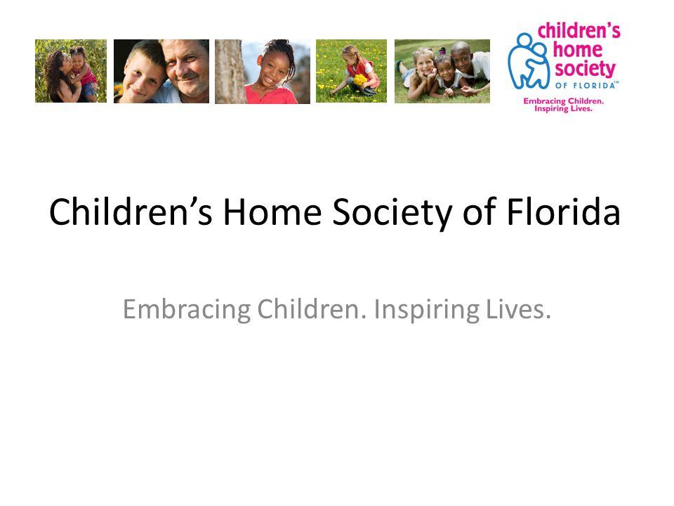 Children's Home Society of Florida Embracing Children. Inspiring Lives.