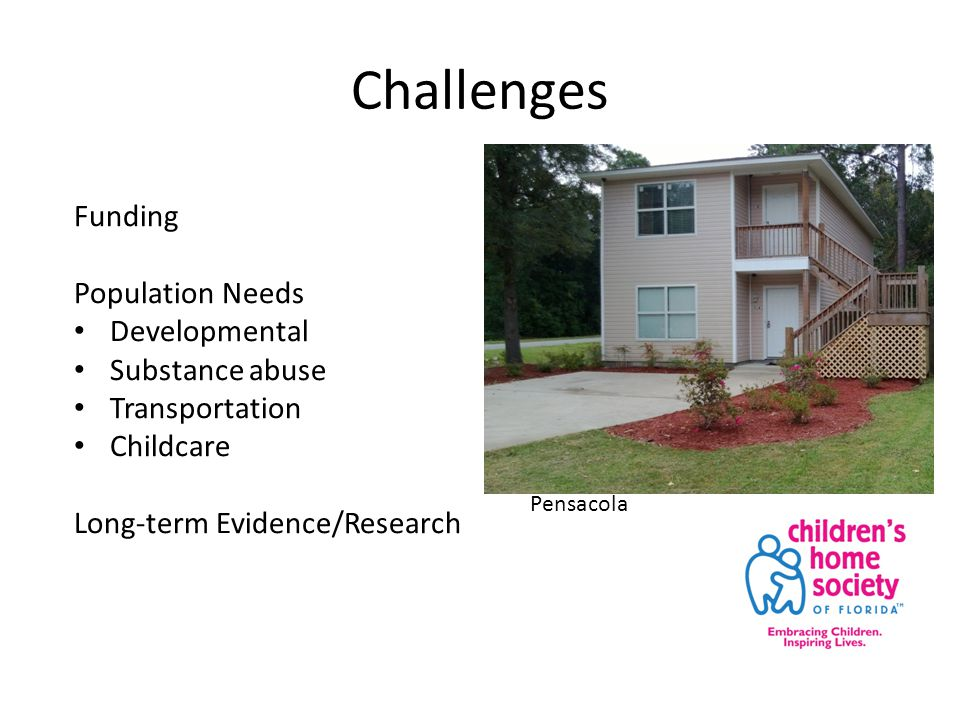 Challenges Funding Population Needs Developmental Substance abuse Transportation Childcare Long-term Evidence/Research Pensacola