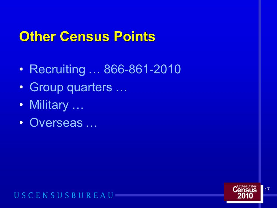 Other Census Points Recruiting … 866-861-2010 Group quarters … Military … Overseas … 17