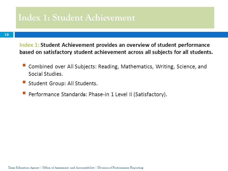 Index 1: Student Achievement 10 Index 1: Student Achievement provides an overview of student performance based on satisfactory student achievement across all subjects for all students.