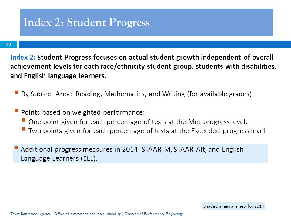 13 Index 2: Student Progress Texas Education Agency | Office of Assessment and Accountability | Division of Performance Reporting Index 2: Student Pro