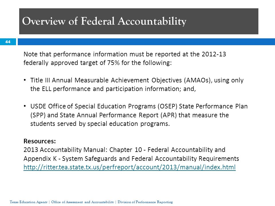 44 Note that performance information must be reported at the 2012-13 federally approved target of 75% for the following: Title III Annual Measurable Achievement Objectives (AMAOs), using only the ELL performance and participation information; and, USDE Office of Special Education Programs (OSEP) State Performance Plan (SPP) and State Annual Performance Report (APR) that measure the students served by special education programs.