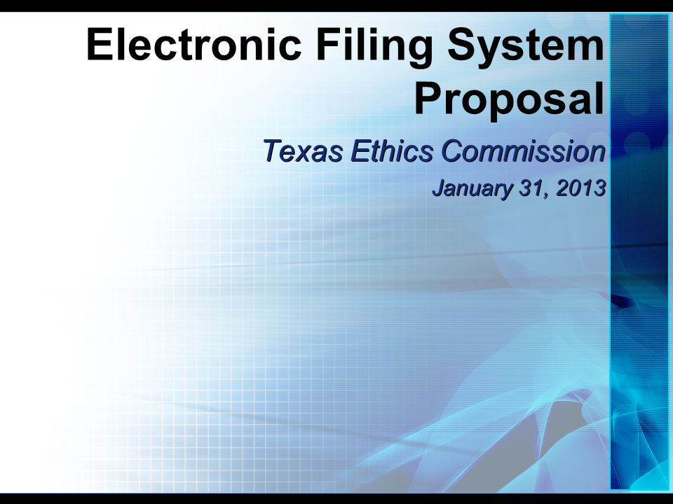 Electronic Filing System Proposal Texas Ethics Commission January 31, 2013 Texas Ethics Commission January 31, 2013