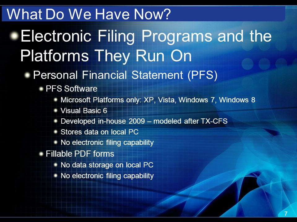 What Do We Have Now? Electronic Filing Programs and the Platforms They Run On Personal Financial Statement (PFS) PFS Software Microsoft Platforms only