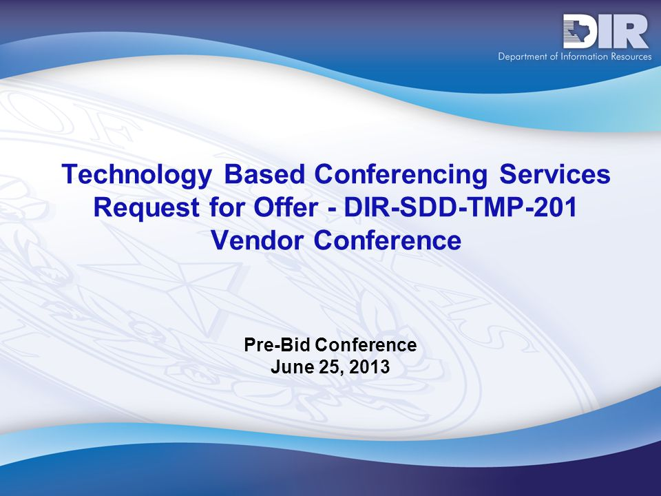 Technology Based Conferencing Services Request for Offer - DIR-SDD-TMP-201 Vendor Conference Pre-Bid Conference June 25, 2013