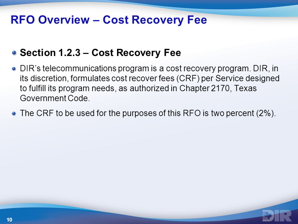RFO Overview – Cost Recovery Fee Section 1.2.3 – Cost Recovery Fee DIR's telecommunications program is a cost recovery program.