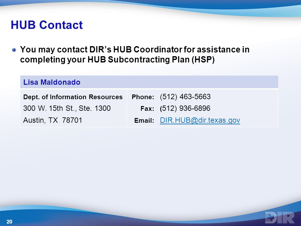 HUB Contact You may contact DIR's HUB Coordinator for assistance in completing your HUB Subcontracting Plan (HSP) Lisa Maldonado Dept.