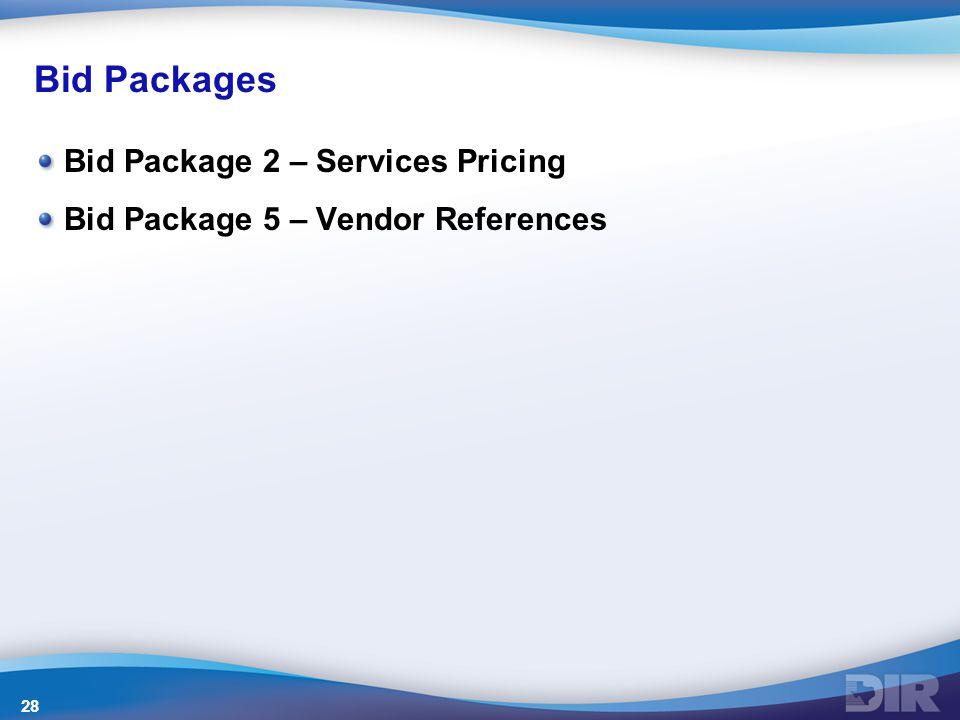 Bid Packages Bid Package 2 – Services Pricing Bid Package 5 – Vendor References 28