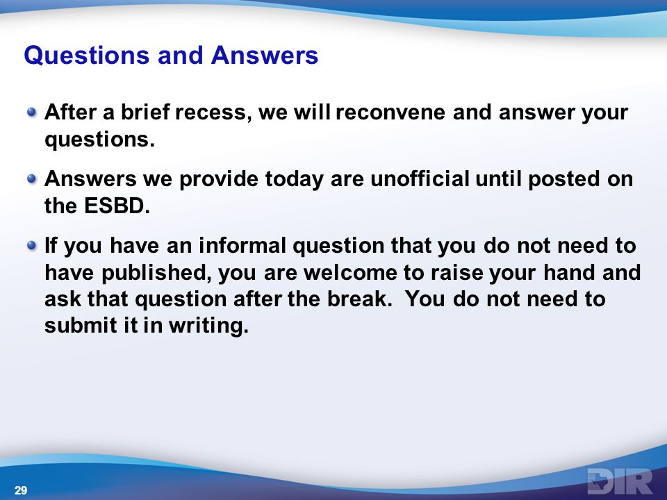 Questions and Answers After a brief recess, we will reconvene and answer your questions.