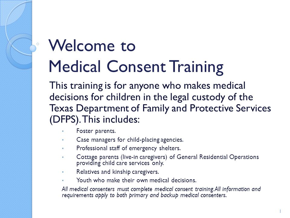 Welcome to Medical Consent Training This training is for anyone who makes medical decisions for children in the legal custody of the Texas Department