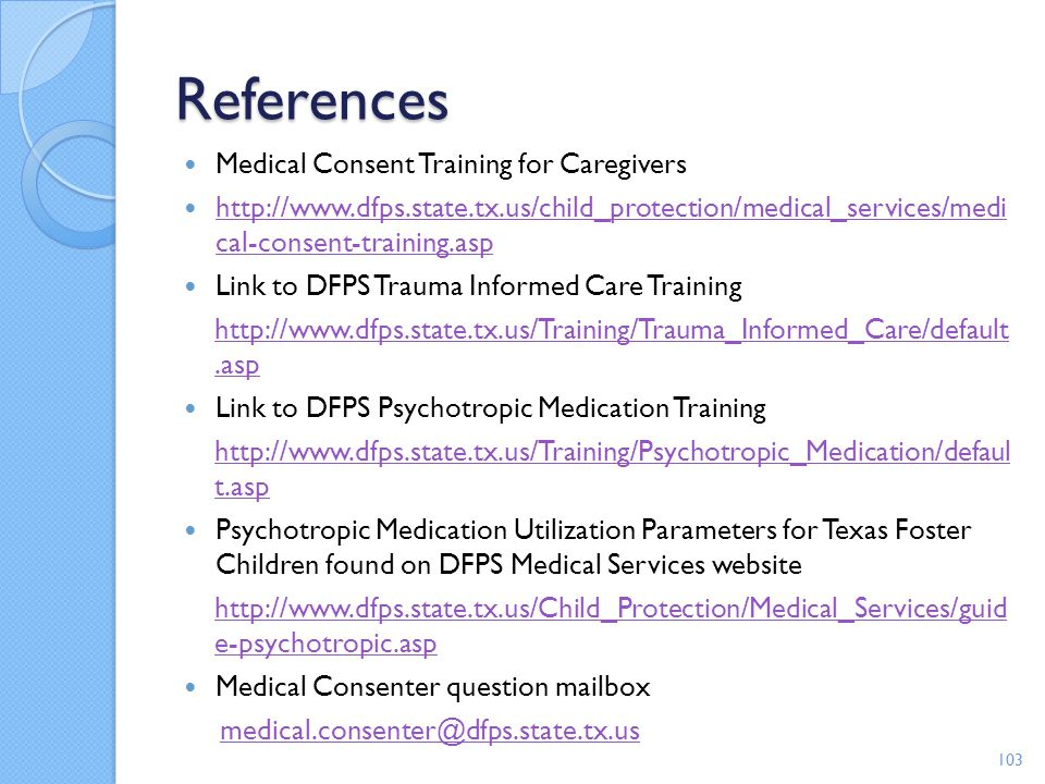 References Medical Consent Training for Caregivers http://www.dfps.state.tx.us/child_protection/medical_services/medi cal-consent-training.asp http://
