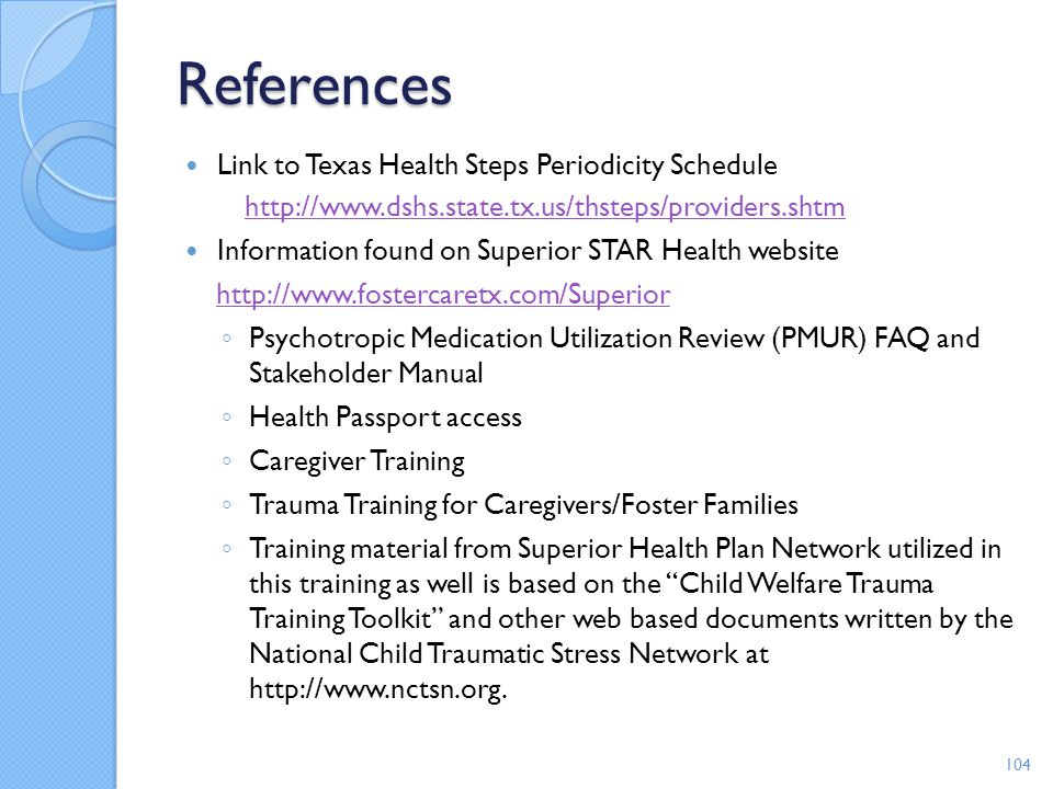 References Link to Texas Health Steps Periodicity Schedule http://www.dshs.state.tx.us/thsteps/providers.shtm Information found on Superior STAR Healt