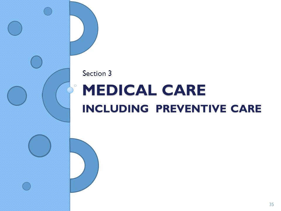 MEDICAL CARE INCLUDING PREVENTIVE CARE Section 3 35