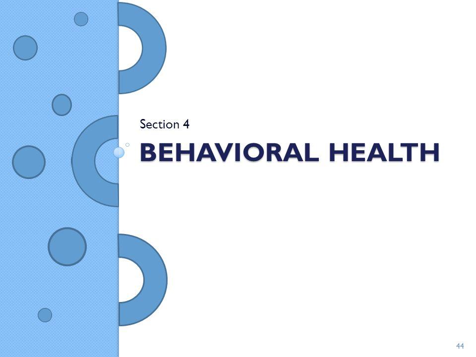 BEHAVIORAL HEALTH Section 4 44
