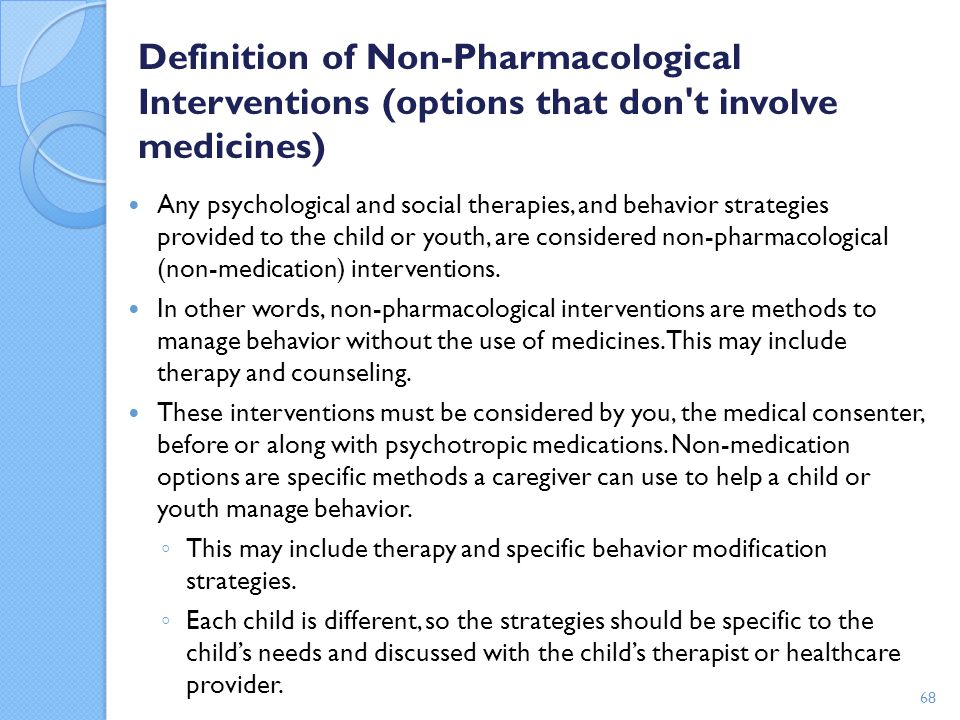 Definition of Non-Pharmacological Interventions (options that don't involve medicines) Any psychological and social therapies, and behavior strategies