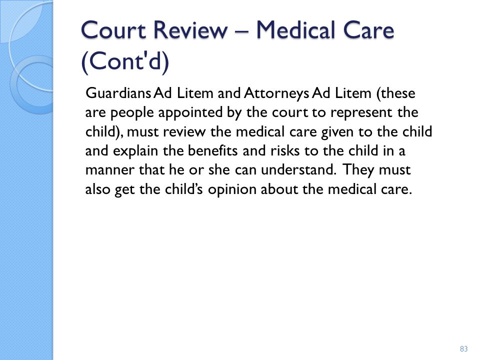Court Review – Medical Care Court Review – Medical Care (Cont'd) Guardians Ad Litem and Attorneys Ad Litem (these are people appointed by the court to